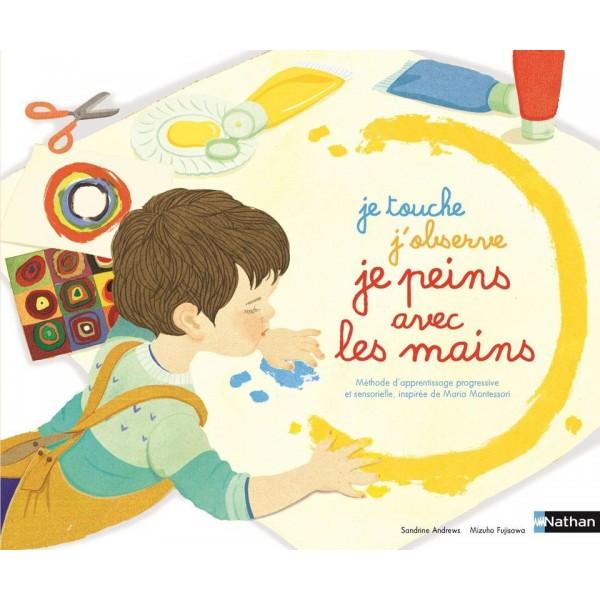 Je touche, j'observe, je peins avec les mains - cahier Montessori