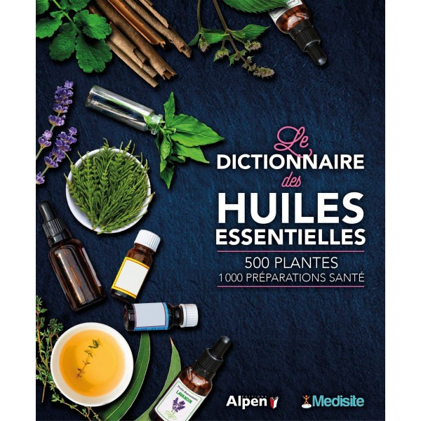 Le dictionnaire des huiles essentielles - Alpen Editions