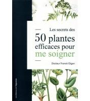 Les secrets des 50 plantes efficaces pour me soigner