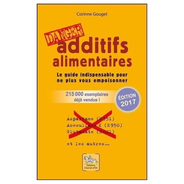 Danger ! Additifs alimentaires - Corinne Gouget