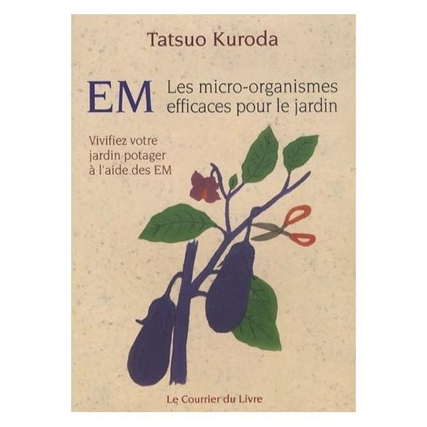 EM, les Micro-Organismes efficaces pour le jardin - vivifiez votre jardin potager à l'aide des EM